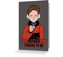 YOU are who YOU choose to be Greeting Card
