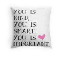 You is kind. You is smart. You is important.  Throw Pillow