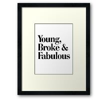 Young, Broke and Fabulous Framed Print