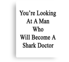 You're Looking At A Man Who Will Become A Shark Doctor  Canvas Print