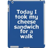 Today I took my cheese sandwich for a walk iPad Case/Skin