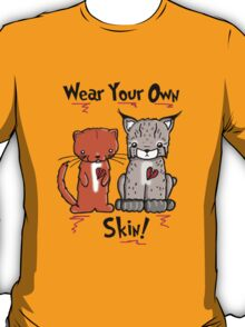 Wear Your Own Skin! T-Shirt