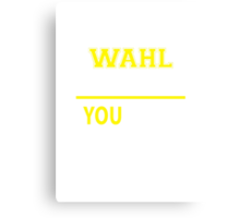 It's A WAHL thing, you wouldn't understand !! Canvas Print