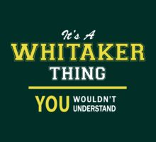 It's A WHITAKER thing, you wouldn't understand !! by satro