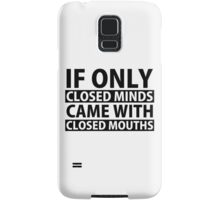 If Only Closed Minds Came with Closed Mouths Samsung Galaxy Case/Skin