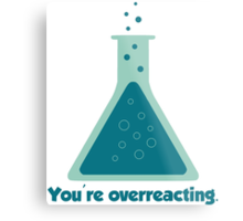You're Overreacting Chemistry Science Beaker Metal Print