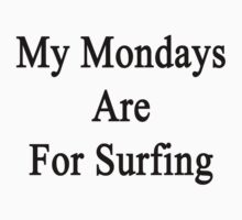 My Mondays Are For Surfing  by supernova23