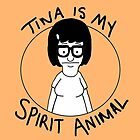 Tina is my Spirit Animal by Crystal Friedman