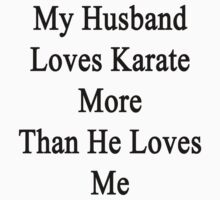 My Husband Loves Karate More Than He Loves Me  by supernova23