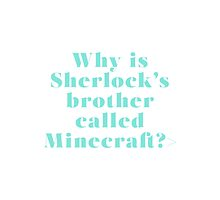 Why is Sherlock's brother called Minecraft? by savingholmes