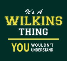 It's A WILKINS thing, you wouldn't understand !! by satro