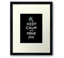Keep Calm and Mine on Minecraft Framed Print