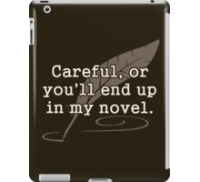 Careful, or You'll End Up In My Novel Writer iPad Case/Skin