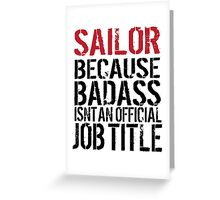 Funny 'Sailor Because Badass Isn't an official Job Title' T-Shirt Greeting Card