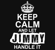 Keep Calm And Let Jimmy Handle It by 2E1K