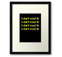 I DON'T NEED IT Framed Print