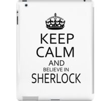 Keep Calm and believe in SHERLOCK iPad Case/Skin