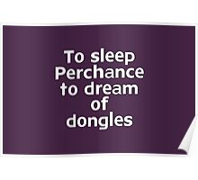 To sleep Perchance to dream of dongles Poster