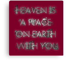 Heaven is a place on Earth with you Canvas Print