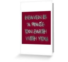 Heaven is a place on Earth with you Greeting Card