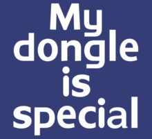 My dongle is special by onebaretree