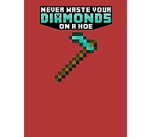 Never Waste Your Diamonds On a Hoe - Minecraft Photographic Print