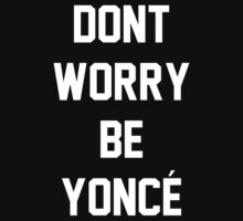 Dont Worry Be Yonce by SamanthaMirosch