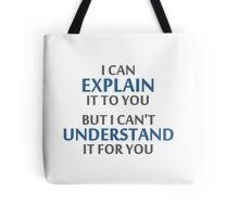 Engineer's Motto Can't Understand It For You Tote Bag