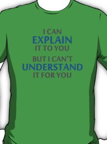 Engineer's Motto Can't Understand It For You T-Shirt