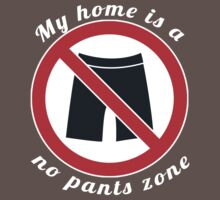 My home is a no pants zone T-Shirt