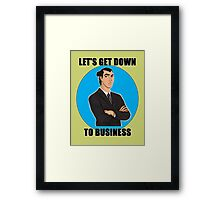 Let's Get Down To Business Framed Print