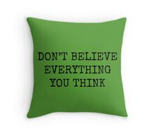 Don't Believe Everything You Think Throw Pillow