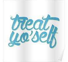 Treat. Yo. Self. Poster