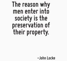 The reason why men enter into society is the preservation of their property. by Quotr