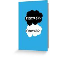 Troyler - TFIOS Greeting Card
