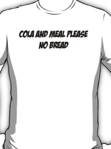 Cola and Meal Please, No Bread T-Shirt