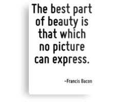 The best part of beauty is that which no picture can express. Metal Print