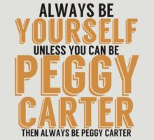 Be Yourself, unless you can be PEGGY CARTER! by TheMoultonator