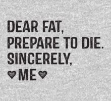 Dear Fat, Prepare To Die, Sincerely Me  by Fitspire Apparel