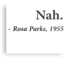 Nah Rosa Parks Quote Metal Print