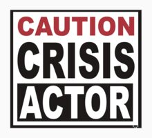 CAUTION - CRISIS ACTOR T-Shirt