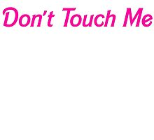 Don't Touch Me by pyros