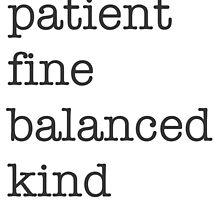 Patient, Fine, Balanced, Kind by basedamericana