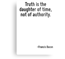 Truth is the daughter of time, not of authority. Metal Print