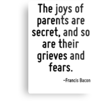The joys of parents are secret, and so are their grieves and fears. Metal Print