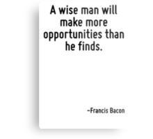 A wise man will make more opportunities than he finds. Metal Print