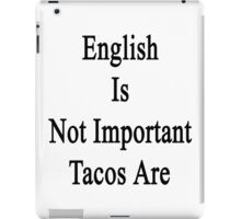 English Is Not Important Tacos Are  iPad Case/Skin
