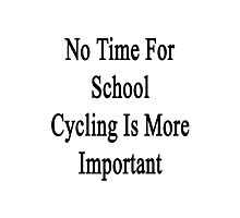 No Time For School Cycling Is More Important  Photographic Print