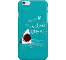 Come On In, The Water's Great! iPhone Case/Skin
