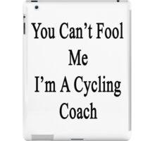 You Can't Fool Me I'm A Cycling Coach  iPad Case/Skin